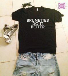 Brunettes do it better t-shirts for women tshirts shirts gifts t-shirt  womens e620477357