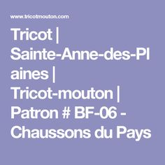 Tricot | Sainte-Anne-des-Plaines | Tricot-mouton | Patron # BF-06 - Chaussons du Pays Product Page, Knitting Patterns, Recipes, Patterns, Knits, Projects, Knit Patterns, Recipies, Knitting Stitch Patterns