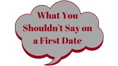 What You Shouldn't Say on a First Date http://misadventuresfindingtheone.com/shouldnt-say-first-date/?utm_campaign=coschedule&utm_source=pinterest&utm_medium=Misadventures%20Finding%20the%20One&utm_content=What%20You%20Shouldn%27t%20Say%20on%20a%20First%20Date