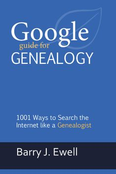 """Barry J. Ewell publishes a new resource entitled, """"Google Guide for Genealogy: 1001 Ways to Search the Internet like a Genealogist."""" This is a comprehensive 507 page guide for genealogists and family historians to effectively use Google to deliver accurate and relevant search results in seconds. Find hundreds of examples of simple to advanced search queries that you can immediately use and modify. Learn about the skills you need, records you will find, and resources you can use to find…"""