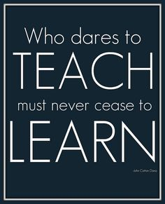 Who dares to teach must never cease to learn! #EdQuotes #teach