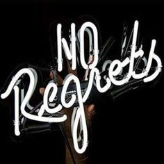 no regrets // be happy with your life