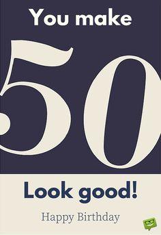 You make 50 look good! Happy Birthday.