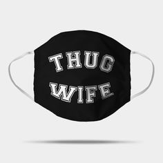 Thug Wife, funny mask. ---------------------- TAGS: coronavirus, convid-19, protection mask,corona virus, face mask, Gesichtsmaske, Schutzmaske, mascara facial, mascara de proteccion,masque de protection, masque facial, tapa boca, tapabocas, cubrebocas :) .............................