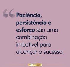 """""""Paciência, persistência e esforço são uma combinação imbatível para alcançar o sucesso."""" #sucesso"""