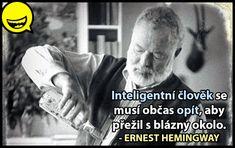 Ernest Hemingway, Our World, Humor, Carpe Diem, Britain, My Love, Funny, Crafts, Manualidades