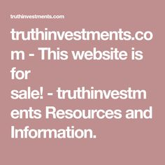 truthinvestments.com - This website is for sale! - truthinvestments Resources and Information.