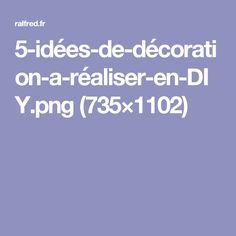 5-idées-de-décoration-a-réaliser-en-DIY.png (735×1102)