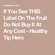 If You See THIS Label On The Fruit Do Not Buy It At Any Cost - Healthy Tip Hero