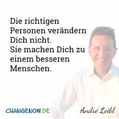Die richtigen Personen verändern Dich nicht. Sie machen Dich zu einem besseren Menschen. http://changenow.de/gratis-audio