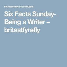 Six Facts Sunday- Being a Writer – britestfyrefly