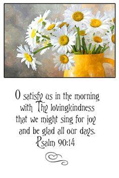 Psalm 90:14   https://www.facebook.com/photo.php?fbid=274601482698647
