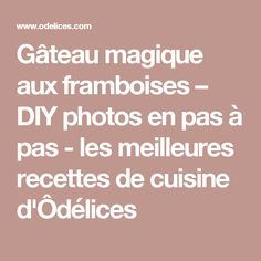 Gâteau magique aux framboises – DIY photos en pas à pas - les meilleures recettes de cuisine d'Ôdélices