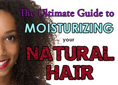 The ULTIMATE Moisture Guide for Natural Hair