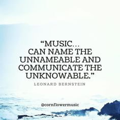 Music can name the unnameable and communicate the unknowable. - Leonard Bernstein  #quote #quotes #quotestoliveby #music