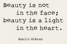 beauty is not in the face, beauty is a light in the heart -... picture on VisualizeUs