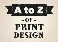 The A to Z of Print Design
