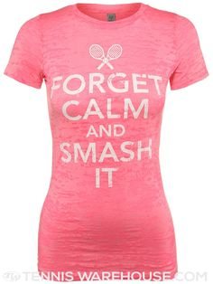 LoveAll Women's Forget Calm And Smash It Tee - *Badminton Tennis Party, Tennis Gifts, Tennis Cake, Sport Tennis, Play Tennis, Tennis Warehouse, Tennis Workout, Tennis Quotes, Tennis Fashion