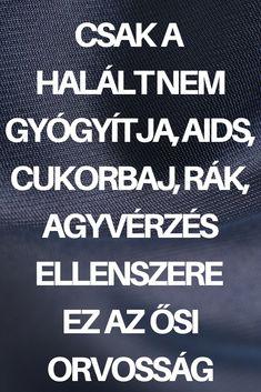 Csak a halált nem gyógyítja, AIDS, cukorbaj, rák, agyvérzés ellenszere ez az ősi orvosság Healthy, Health