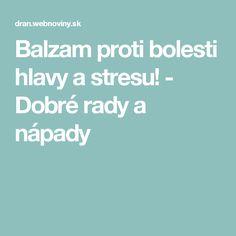 Balzam proti bolesti hlavy a stresu! - Dobré rady a nápady