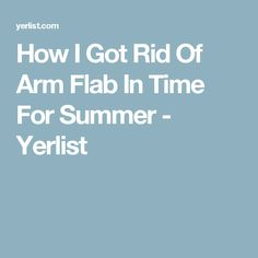 How I Got Rid Of Arm Flab In Time For Summer - Yerlist