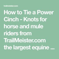 How to Tie a Power Cinch - Knots for horse and mule riders from TrailMeister.com the largest equine trail directory in North America