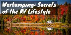 Workamping: Cost-Saving Secrets of the RV Lifestyle Get Off The Grid, Job Security, Local Attractions, Cost Saving, Camping Activities, Guest Services, Campsite, Outdoor Camping, The Secret