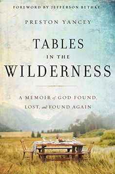 Tables in the Wilderness: A Memoir of God Found, Lost, and Found Again by Preston Yancey