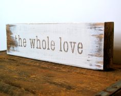 Wooden Sign  The Whole Love by ClothandINK on Etsy