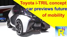 Car Review - Toyota i-TRIL Concept Car Previews Future Of Mobility - Rea...