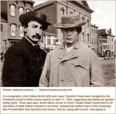 John Wilkes Booth (left) and Lewis Thornton Powell were enraged by the President's White House speech on April 11. Three days later, Booth killed Lincoln in Ford's Theater while Powell tried to kill Secretary of State William Seward in his home.