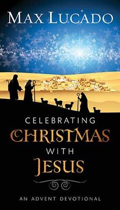 Celebrating Christmas with Jesus: An Advent Devotional by Max Lucado http://www.amazon.com/dp/1400318289/ref=cm_sw_r_pi_dp_Nr6Cwb1QEF289