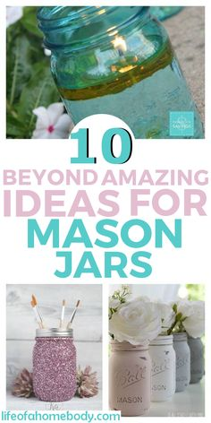 10 Beyond Amazing Ideas for Mason Jars - Life of a Homebody