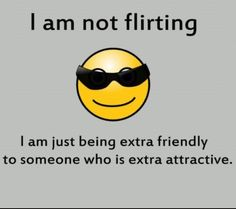 So that's what flirting is... LOL ;)