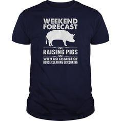 Weekend Forecast Raise Pigs No Housekeeping Tshirt