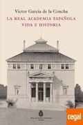 LA REAL ACADEMIA ESPAÑOLA VIDA E HISTORIA Autor: Victor García de la Concha