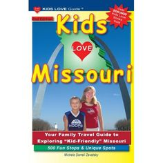 Kids Love Missouri, Edition : Your Family Travel Guide to Exploring Kid-Friendly Missouri. 500 Fun Stops & Unique Spots