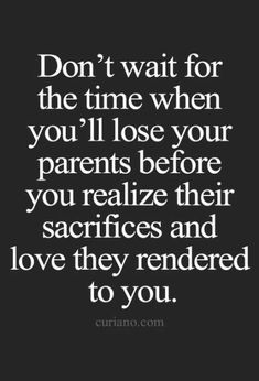 Quotes, life quotes, love quotes, best life quote , quotes about moving on Love Your Parents Quotes, Respect Your Parents, Life Quotes Love, Mom Quotes, Family Quotes, Great Quotes, Quotes To Live By, Funny Quotes, Inspirational Quotes