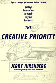 The Creative Priority : Putting Innovation to Work in You...