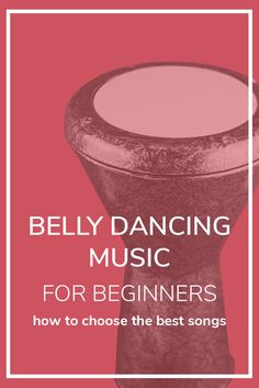 Belly dancing music for beginners – how to choose the best songs