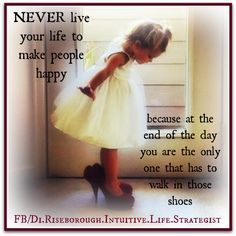 Never live your life to make people happy because at the end of the day, you're the only one who has to walk in those shoes. Encouragement Quotes, Wisdom Quotes, Cute Quotes, Funny Quotes, Quotes Kids, Qoutes, Zoella, Daughter Quotes, Be True To Yourself