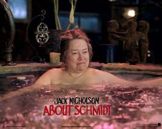 Rainfall a beautiful song - seen here with a scene from About Schmidt featuring Kathy Bates in a hot tub! Schmidt, Hope Davis, Dan Simmons, Dermot Mulroney, New Line Cinema, Entertainment, Jack Nicholson, Beautiful Songs, Comedy Movies
