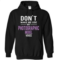 dont make me use PHOTOGRAPHIC MODEL voice - #cat hoodie #swetshirt sweatshirt. PURCHASE NOW => https://www.sunfrog.com/LifeStyle/dont-make-me-use-PHOTOGRAPHIC-MODEL-voice-4246-Black-10745790-Hoodie.html?68278