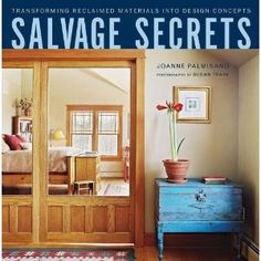 Salvage Secrets: Transforming Reclaimed Materials into Design Concepts [Hardcover]  Joanne Palmisano