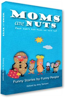 Moms are Nuts Humor Collection –  Just in Time for Mother's Day! [kindle]