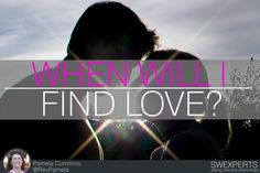 WHEN WILL I FIND LOVE