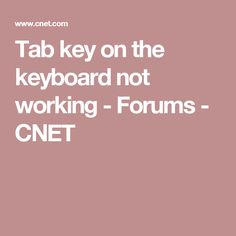 Tab key on the keyboard not working - Forums - CNET