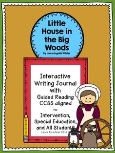 Little House in the Big Woods Reading and Writing Interactive Journal CCSS Aligned, Special Education and RtI