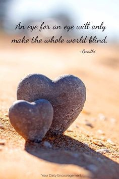 An eye for an eye will only make the whole world blind. ~ Gandhi ❤️
