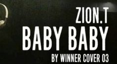 yg winner exit | YG LIFE | ZION.T – 'BABY BABY' BY WINNER COVER 03